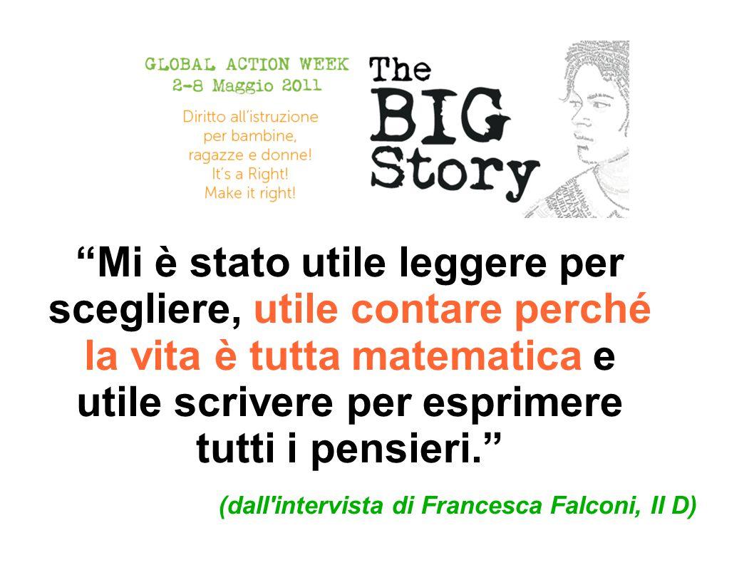 Mi è stato utile leggere per scegliere, utile contare perché la vita è tutta matematica e utile scrivere per esprimere tutti i pensieri. (dall intervista di Francesca Falconi, II D)