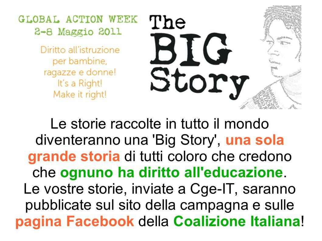 Le storie raccolte in tutto il mondo diventeranno una Big Story , una sola grande storia di tutti coloro che credono che ognuno ha diritto all educazione.