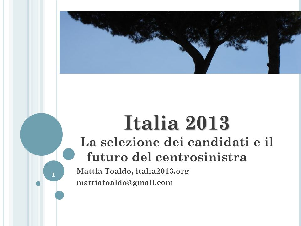 1 Italia 2013 Italia 2013 La selezione dei candidati e il futuro del centrosinistra Mattia Toaldo, italia2013.org mattiatoaldo@gmail.com
