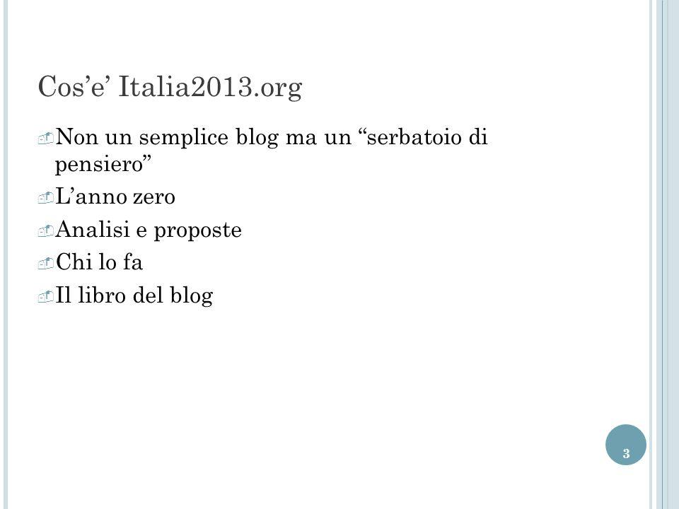3 Cos'e' Italia2013.org  Non un semplice blog ma un serbatoio di pensiero  L'anno zero  Analisi e proposte  Chi lo fa  Il libro del blog