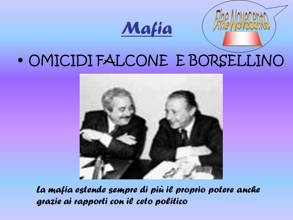 Mafia OMICIDI FALCONE E BORSELLINO La mafia estende sempre di più il proprio potere anche grazie ai rapporti con il ceto politico