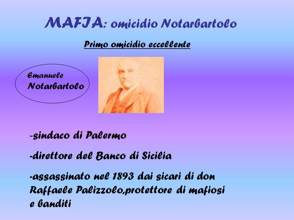 MAFIA : omicidio Notarbartolo Primo omicidio eccellente - sindaco di Palermo -direttore del Banco di Sicilia -assassinato nel 1893 dai sicari di don R