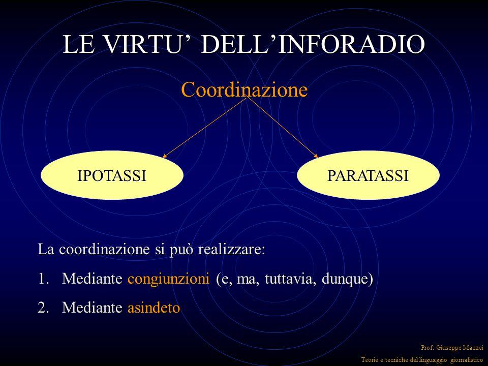 LE VIRTU' DELL'INFORADIO Coordinazione Dà il giusto senso dello sviluppo degli venti e contribuisce a rendere il testo fluido. Uso minimo delle subord