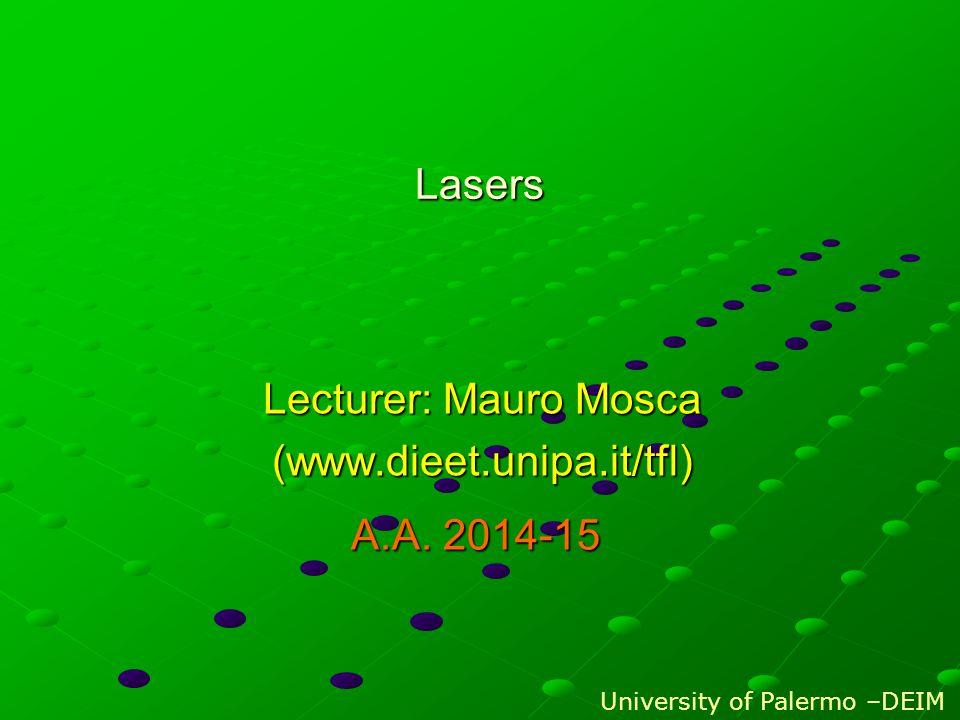 Lasers Lecturer: Mauro Mosca (www.dieet.unipa.it/tfl) University of Palermo –DEIM A.A. 2014-15