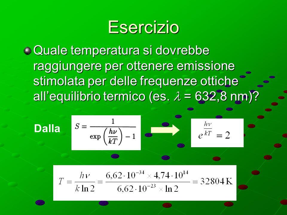Esercizio Quale temperatura si dovrebbe raggiungere per ottenere emissione stimolata per delle frequenze ottiche all'equilibrio termico (es. = 632,8 n