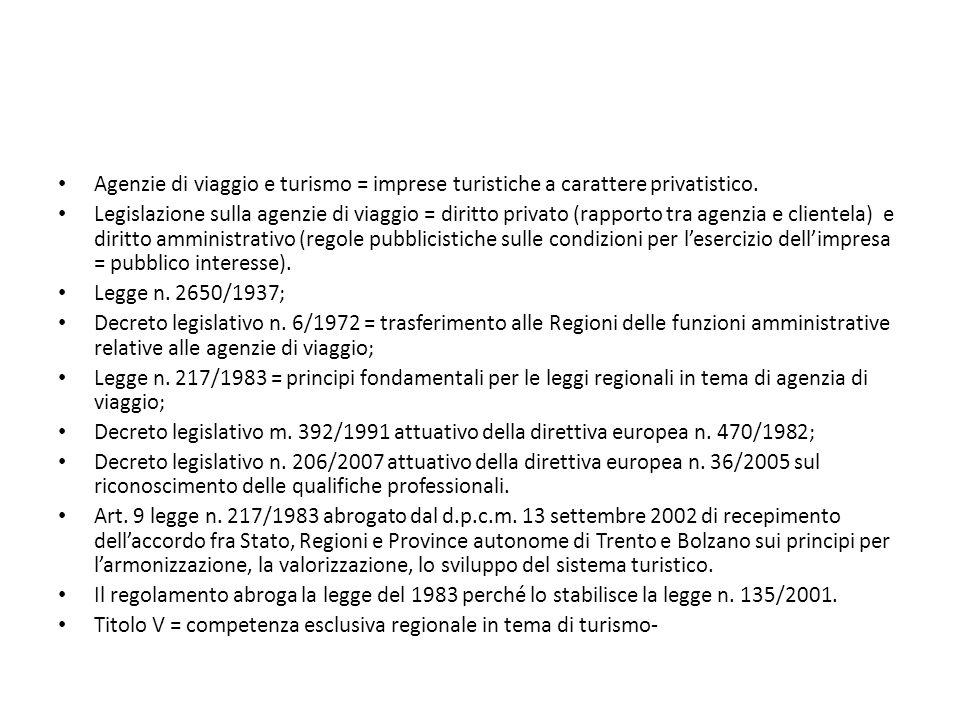 Agenzie di viaggio e turismo = imprese turistiche a carattere privatistico. Legislazione sulla agenzie di viaggio = diritto privato (rapporto tra agen