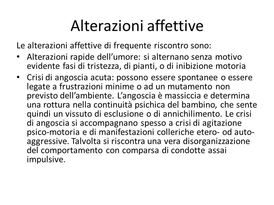 Alterazioni affettive Le alterazioni affettive di frequente riscontro sono: Alterazioni rapide dell'umore: si alternano senza motivo evidente fasi di