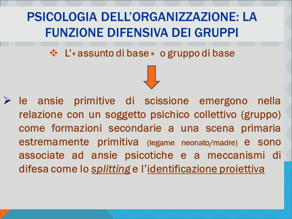 PSICOLOGIA DELLA COMUNICAZIONE ORGANIZZATIVA AA 2011-12 - M. MURA PSICOLOGIA DELL'ORGANIZZAZIONE: LA FUNZIONE DIFENSIVA DEI GRUPPI  L'« assunto di ba