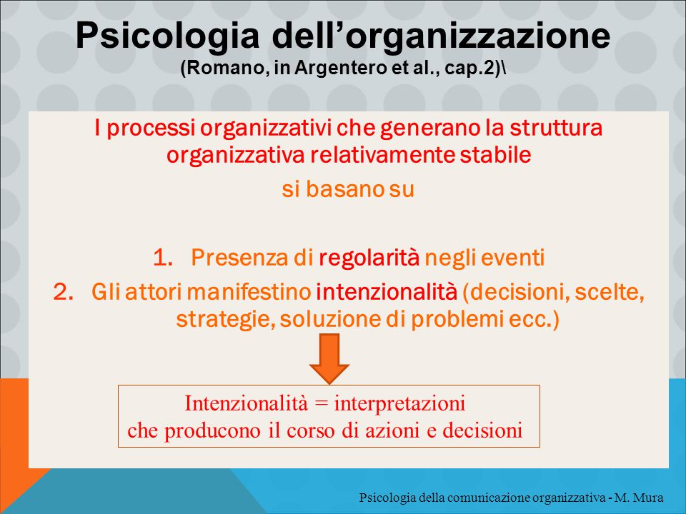 I processi organizzativi che generano la struttura organizzativa relativamente stabile si basano su 1.Presenza di regolarità negli eventi 2.Gli attori