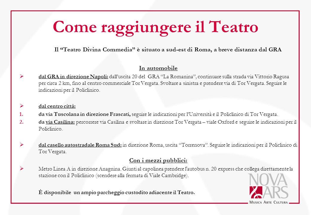 Come raggiungere il Teatro Il Teatro Divina Commedia è situato a sud-est di Roma, a breve distanza dal GRA In automobile  dal GRA in direzione Napoli: dall'uscita 20 del GRA La Romanina , continuare sulla strada via Vittorio Ragusa per circa 2 km, fino al centro commerciale Tor Vergata.
