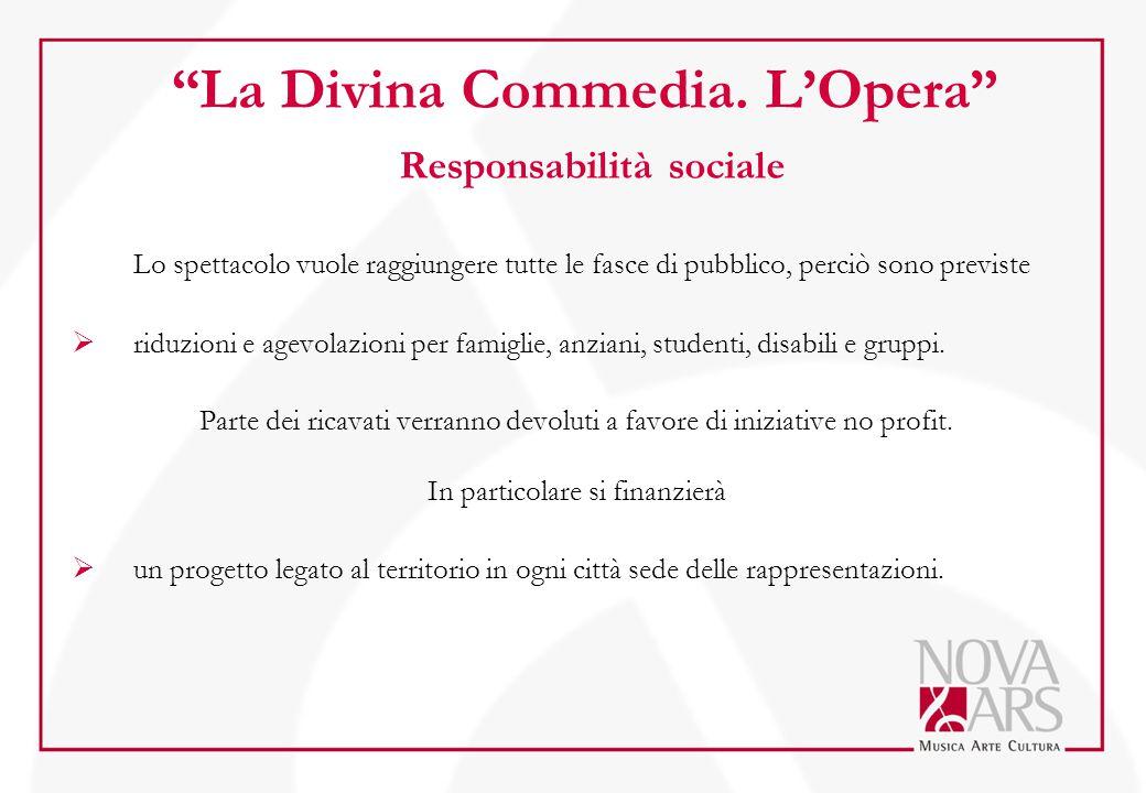 """""""La Divina Commedia. L'Opera"""" Responsabilità sociale Lo spettacolo vuole raggiungere tutte le fasce di pubblico, perciò sono previste  riduzioni e ag"""