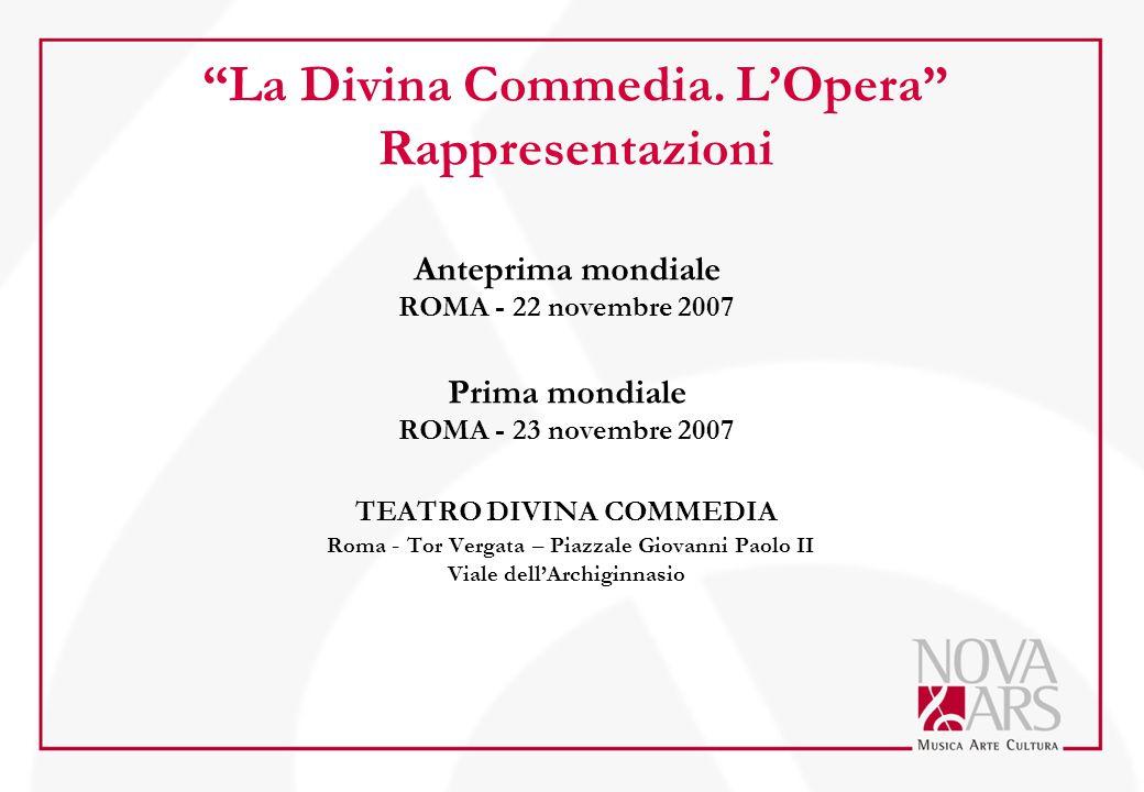 """""""La Divina Commedia. L'Opera"""" Rappresentazioni Anteprima mondiale ROMA - 22 novembre 2007 Prima mondiale ROMA - 23 novembre 2007 TEATRO DIVINA COMMEDI"""