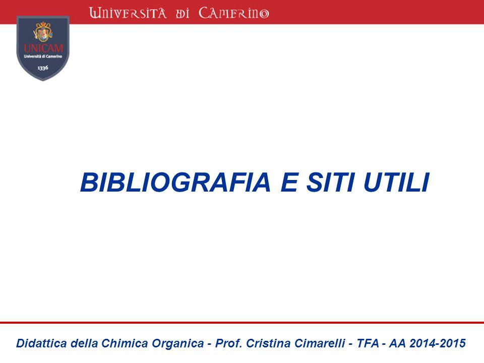 BIBLIOGRAFIA E SITI UTILI Didattica della Chimica Organica - Prof. Cristina Cimarelli - TFA - AA 2014-2015
