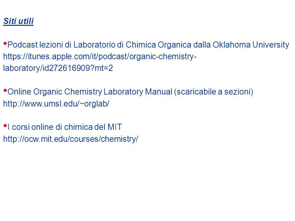 Siti utili Podcast lezioni di Laboratorio di Chimica Organica dalla Oklahoma University https://itunes.apple.com/it/podcast/organic-chemistry- laboratory/id272616909?mt=2 Online Organic Chemistry Laboratory Manual (scaricabile a sezioni) http://www.umsl.edu/~orglab/ I corsi online di chimica del MIT http://ocw.mit.edu/courses/chemistry/
