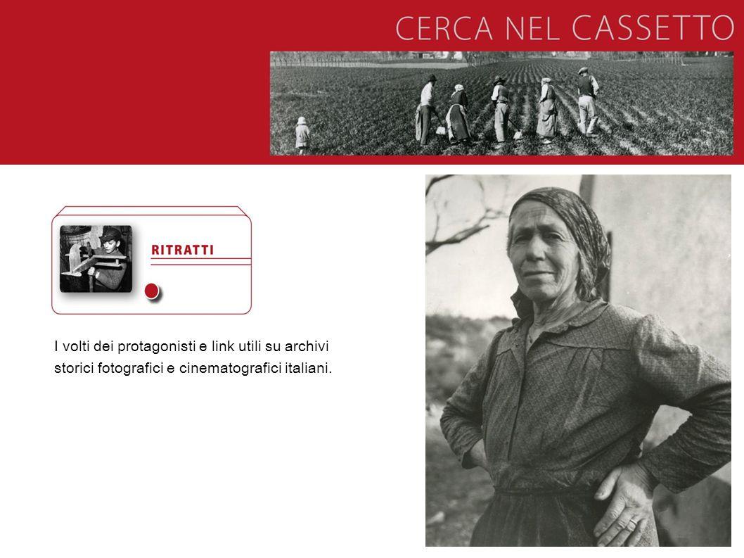 I volti dei protagonisti e link utili su archivi storici fotografici e cinematografici italiani.