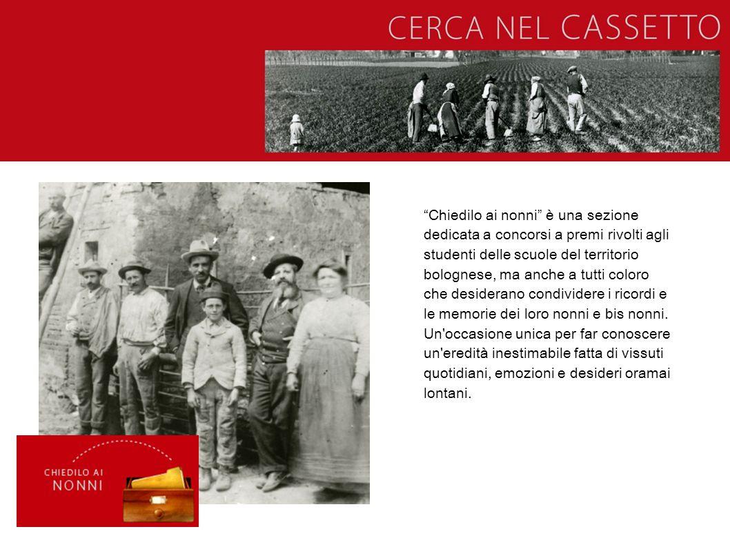 """""""Chiedilo ai nonni"""" è una sezione dedicata a concorsi a premi rivolti agli studenti delle scuole del territorio bolognese, ma anche a tutti coloro che"""