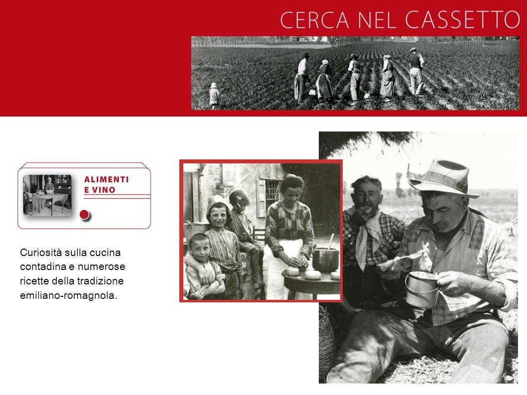Curiosità sulla cucina contadina e numerose ricette della tradizione emiliano-romagnola.