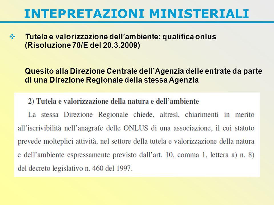 INTEPRETAZIONI MINISTERIALI  Tutela e valorizzazione dell'ambiente: qualifica onlus (Risoluzione 70/E del 20.3.2009) Quesito alla Direzione Centrale dell'Agenzia delle entrate da parte di una Direzione Regionale della stessa Agenzia