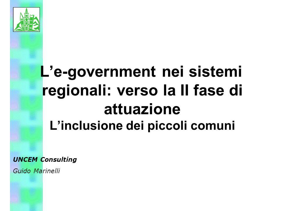 L'e-government nei sistemi regionali: verso la II fase di attuazione L'inclusione dei piccoli comuni UNCEM Consulting Guido Marinelli