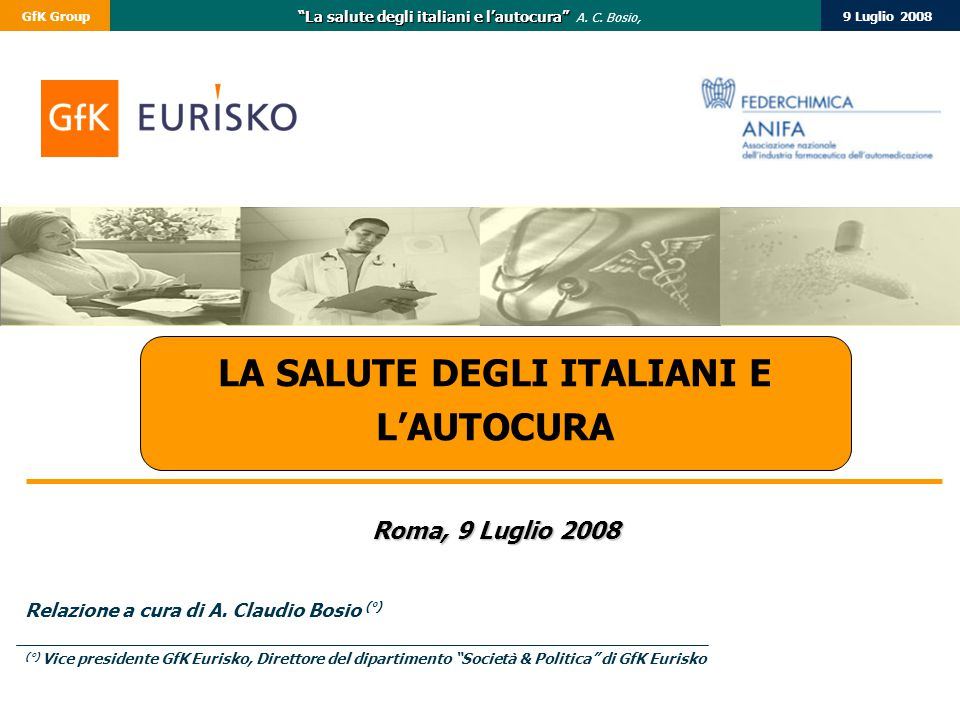 """9 Luglio 2008GfK Group """"La salute degli italiani e l'autocura"""" """"La salute degli italiani e l'autocura"""" A. C. Bosio, LA SALUTE DEGLI ITALIANI E L'AUTOC"""