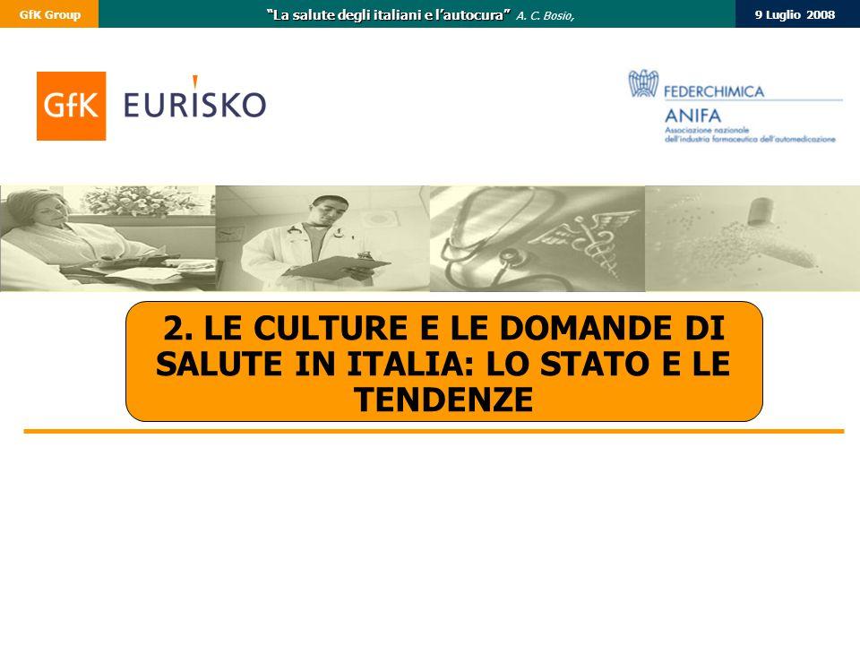 """9 Luglio 2008GfK Group """"La salute degli italiani e l'autocura"""" """"La salute degli italiani e l'autocura"""" A. C. Bosio, 2. LE CULTURE E LE DOMANDE DI SALU"""