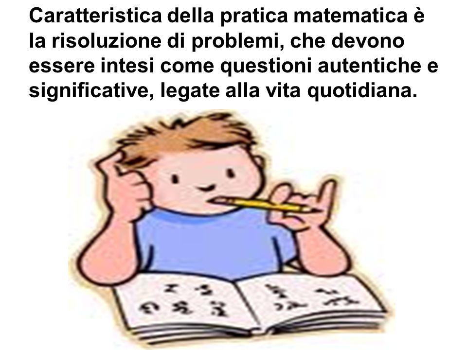 Caratteristica della pratica matematica è la risoluzione di problemi, che devono essere intesi come questioni autentiche e significative, legate alla
