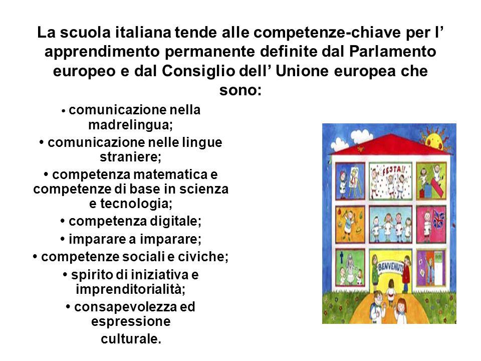 La scuola italiana tende alle competenze-chiave per l' apprendimento permanente definite dal Parlamento europeo e dal Consiglio dell' Unione europea c