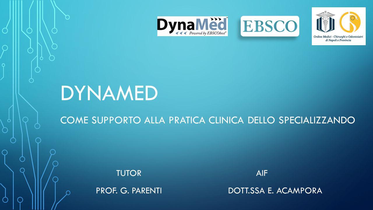 DYNAMED COME SUPPORTO ALLA PRATICA CLINICA DELLO SPECIALIZZANDO TUTORAIF PROF. G. PARENTIDOTT.SSA E. ACAMPORA
