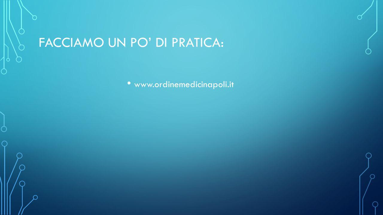 FACCIAMO UN PO' DI PRATICA: www.ordinemedicinapoli.it