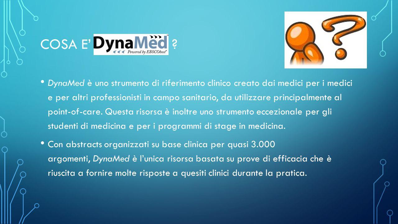 COSA E' ? DynaMed è uno strumento di riferimento clinico creato dai medici per i medici e per altri professionisti in campo sanitario, da utilizzare p