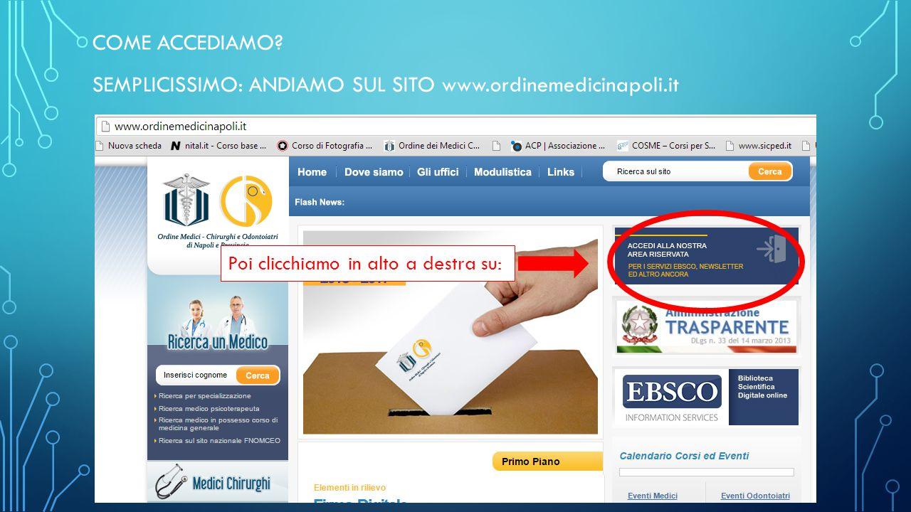 COME ACCEDIAMO? SEMPLICISSIMO: ANDIAMO SUL SITO www.ordinemedicinapoli.it Poi clicchiamo in alto a destra su: