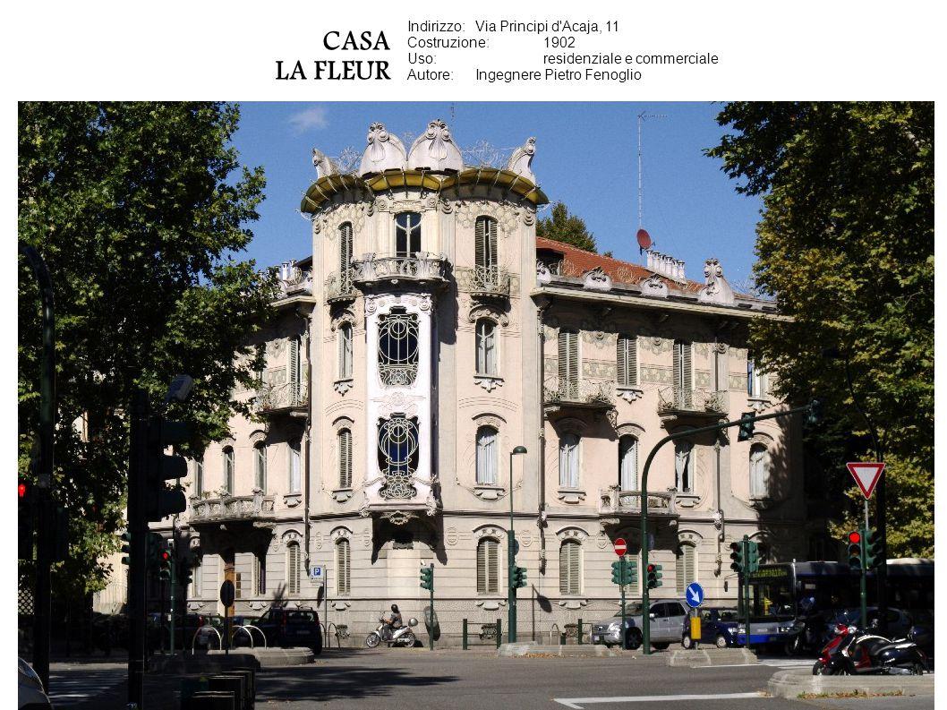 CASA LA FLEUR Indirizzo:Via Principi d'Acaja, 11 Costruzione:1902 Uso:residenziale e commerciale Autore:Ingegnere Pietro Fenoglio
