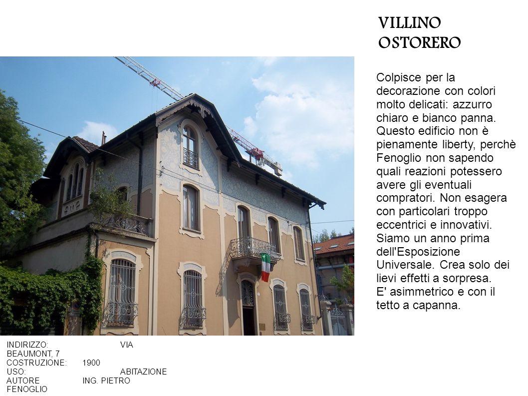 VILLINO OSTORERO INDIRIZZO:VIA BEAUMONT, 7 COSTRUZIONE:1900 USO:ABITAZIONE AUTOREING. PIETRO FENOGLIO Colpisce per la decorazione con colori molto del