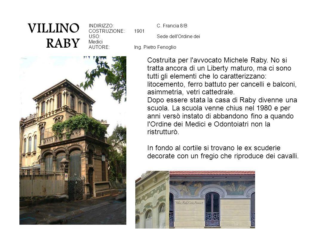 VILLINO RABY INDIRIZZO:C. Francia 8/B COSTRUZIONE:1901 USO:Sede dell'Ordine dei Medici AUTORE:Ing. Pietro Fenoglio Costruita per l'avvocato Michele Ra