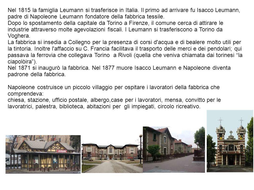 Nel 1815 la famiglia Leumann si trasferisce in Italia. Il primo ad arrivare fu Isacco Leumann, padre di Napoleone Leumann fondatore della fabbrica tes