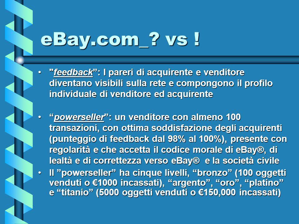 eBay.com_1 Nata il 1 maggio 1995, nel 1998 ha 400,000 utenti e nel 1999 8 milioniNata il 1 maggio 1995, nel 1998 ha 400,000 utenti e nel 1999 8 milioni eBay® è …una società che vende servizi per la pubblicazione online di offerte commerciali eBay® è …una società che vende servizi per la pubblicazione online di offerte commerciali Gli scambi commerciali possono avvenire tramite due modalità: l'asta on-line e la vendita di oggetti a prezzo fissoGli scambi commerciali possono avvenire tramite due modalità: l'asta on-line e la vendita di oggetti a prezzo fisso Nel 2002 eBay® ha offerto in beneficenza quasi $100 milioni; poco meno della metà dell'intera somma versata dal settore, $263 milioniNel 2002 eBay® ha offerto in beneficenza quasi $100 milioni; poco meno della metà dell'intera somma versata dal settore, $263 milioni