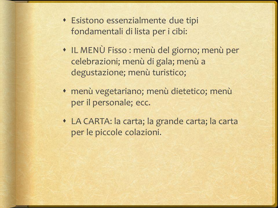  Esistono essenzialmente due tipi fondamentali di lista per i cibi:  IL MENÙ Fisso : menù del giorno; menù per celebrazioni; menù di gala; menù