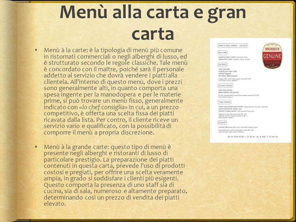 Menù alla carta e gran carta  Menù à la carte: è la tipologia di menù più comune in ristornati commerciali o negli alberghi di lusso, ed è strutturat