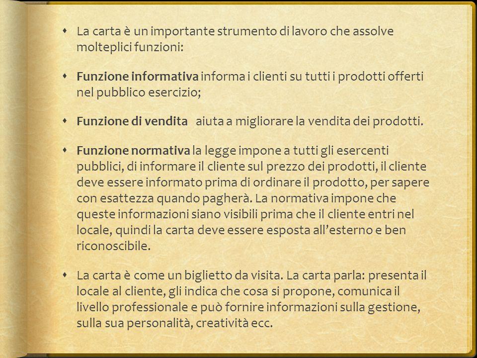  La carta è un importante strumento di lavoro che assolve molteplici funzioni:  Funzione informativa informa i clienti su tutti i prodotti offerti n