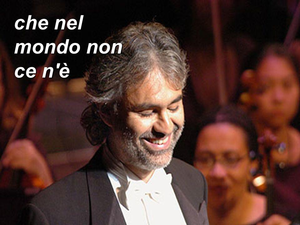 un minuscolo paese C'è lassù fra i boschi così bello Andrea Bocelli s-a nascut cu un glaucom congenital si a orbit complet la varsta de 12 ani.