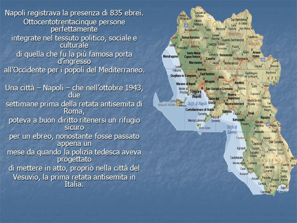 Napoli registrava la presenza di 835 ebrei. Ottocentotrentacinque persone perfettamente integrate nel tessuto politico, sociale e culturale di quella