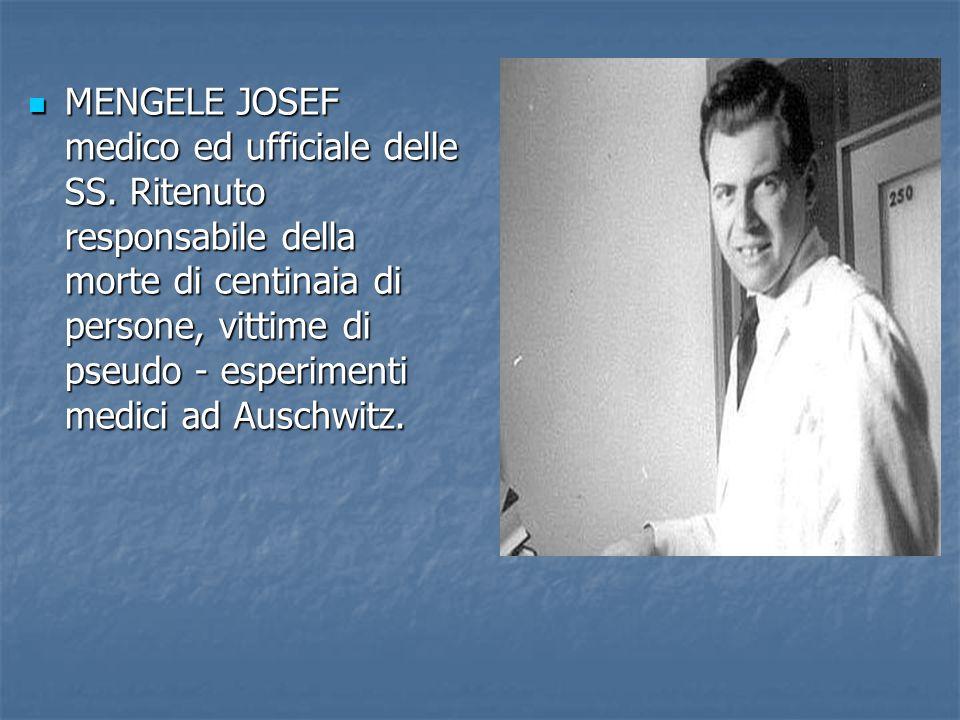 MENGELE JOSEF medico ed ufficiale delle SS. Ritenuto responsabile della morte di centinaia di persone, vittime di pseudo - esperimenti medici ad Ausch