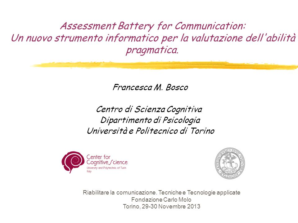 Assessment Battery for Communication: Un nuovo strumento informatico per la valutazione dell'abilità pragmatica. Francesca M. Bosco Centro di Scienza