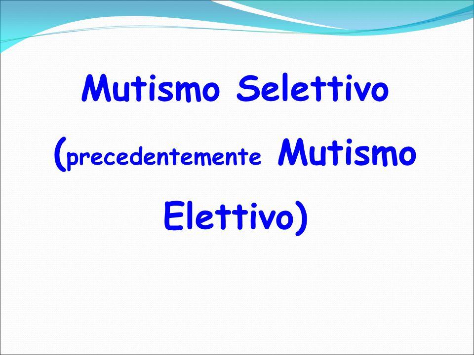 Mutismo Selettivo ( precedentemente Mutismo Elettivo)