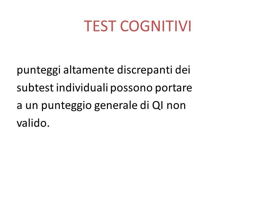 TEST COGNITIVI punteggi altamente discrepanti dei subtest individuali possono portare a un punteggio generale di QI non valido.