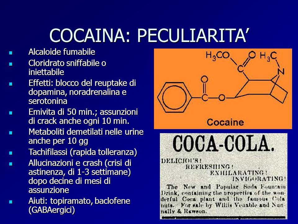 COCAINA: PECULIARITA' Alcaloide fumabile Alcaloide fumabile Cloridrato sniffabile o iniettabile Cloridrato sniffabile o iniettabile Effetti: blocco de