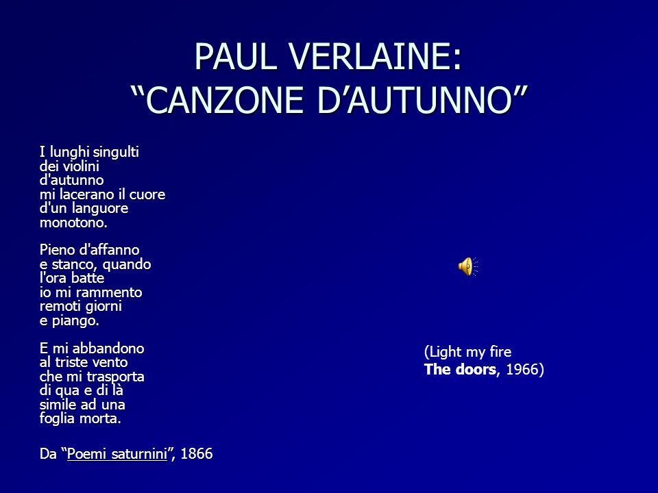 """PAUL VERLAINE: """"CANZONE D'AUTUNNO"""" I lunghi singulti dei violini d'autunno mi lacerano il cuore d'un languore monotono. Pieno d'affanno e stanco, quan"""
