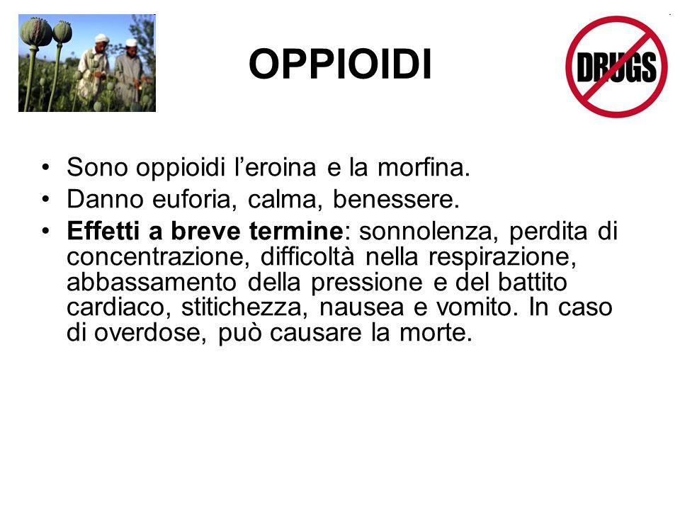 OPPIOIDI Sono oppioidi l'eroina e la morfina. Danno euforia, calma, benessere. Effetti a breve termine: sonnolenza, perdita di concentrazione, diffico