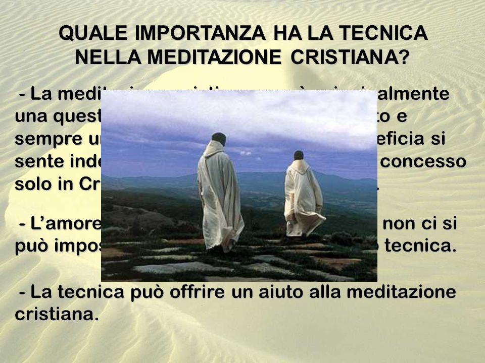 - La tecnica può offrire un aiuto alla meditazione cristiana. - La tecnica può offrire un aiuto alla meditazione cristiana. QUALE IMPORTANZA HA LA TEC