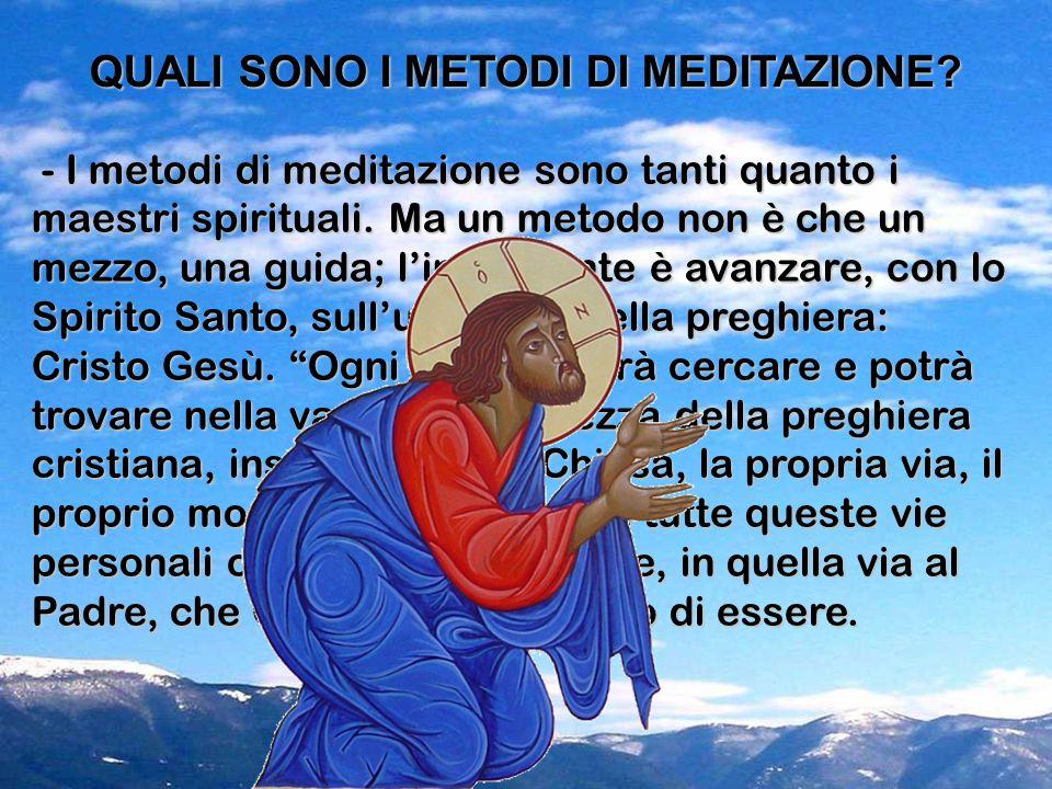 - I metodi di meditazione sono tanti quanto i maestri spirituali. Ma un metodo non è che un mezzo, una guida; l'importante è avanzare, con lo Spirito